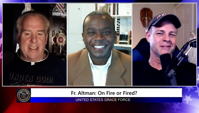 Grace Force Podcast Episode 58: Fr. James Altman – On Fire or Fired?