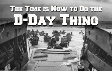 "The Time is Now to Do the ""D-Day Thing"" – Build Your Holy Alliance"