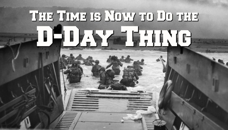 """The Time is Now to Do the """"D-Day Thing"""" – Build Your Holy Alliance"""