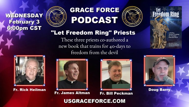 "3 ""Let Freedom Ring"" Priests Appearing on Grace Force Podcast!"