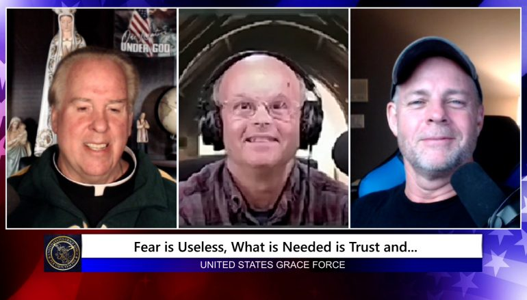 Grace Force Podcast Episode 109 – Fear is Useless, What is Needed is Trust and …